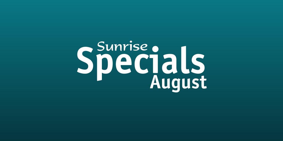 sunrise august specials